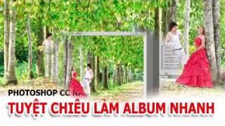 TUYỆT CHIÊU THIẾT KẾ ALBUM CƯỚI NHANH Photoshop CC 2016